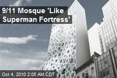 9/11 Mosque 'Like Superman Fortress'