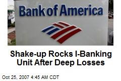 Shake-up Rocks I-Banking Unit After Deep Losses