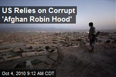 US Relies on Corrupt 'Afghan Robin Hood'