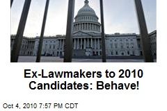 Ex-Lawmakers to 2010 Candidates: Behave!