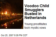 Voodoo Child Smugglers Busted in Netherlands