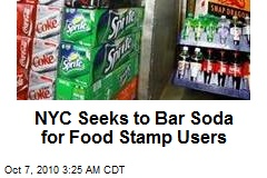 NYC Seeks to Bar Soda for Food Stamp Users
