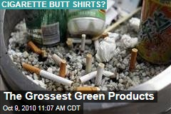 The Grossest Green Products