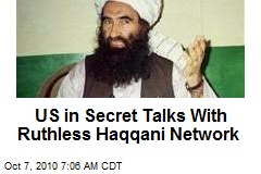 US in Secret Talks With Ruthless Haqqani Network