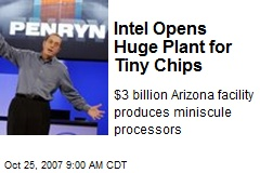 Intel Opens Huge Plant for Tiny Chips