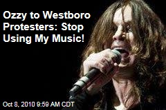 Ozzy to Westboro Protesters: Stop Using My Music!