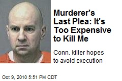 Murderer's Last Plea: It's Too Expensive to Kill Me