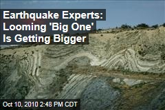 Earthquake Experts: 'The Big One' Is Getting Bigger