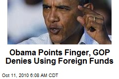 Obama Points Finger, GOP Denies Using Foreign Funds