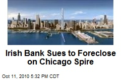 Irish Bank Sues to Foreclose on Chicago Spire