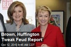 Brown, Huffington Tweak Feud Report