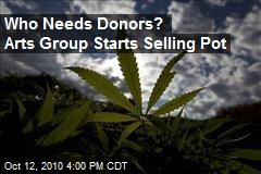 Who Needs Donors? Arts Group Starts Selling Pot