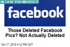 Facebook Privacy: Deleted Photos Are Not Immediately Deleted