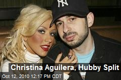 Christina Aguilera and Hubby Split