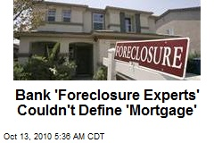 Bank 'Foreclosure Experts' Couldn't Define 'Mortgage'