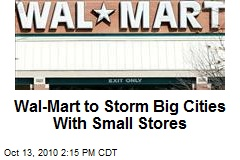 Wal-Mart to Storm Big Cities With Small Stores