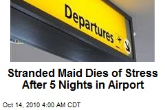 Stranded Maid Dies of Stress After 5 Nights in Airport