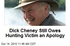 Dick Cheney Still Owes Hunting Victim an Apology