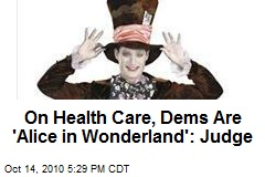 On Health Care, Dems Are 'Alice in Wonderland': Judge