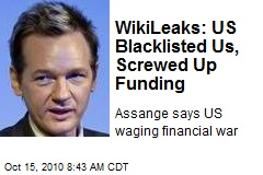 WikiLeaks: US Blacklisted Us, Screwed Up Funding