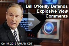 Bill O'Reilly Defends Explosive View Comments
