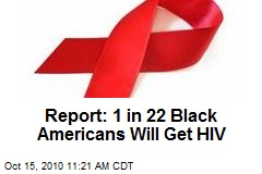 Report: 1 in 22 Black Americans Will Get HIV