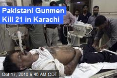 Pakistani Gunmen Kill 21 in Karachi