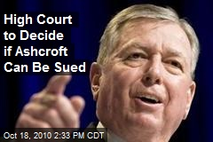 High Court to Decide if Ashcroft Can Be Sued
