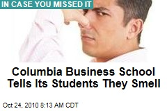 Columbia Biz School to Scruffy Students: You Stink!
