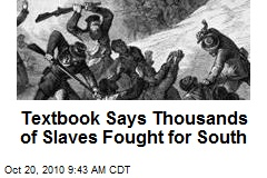 Textbook Says Thousands of Slaves Fought for South