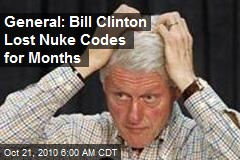 General: Bill Clinton Lost Nuke Codes for Months