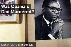 Was Obama's Dad Murdered?