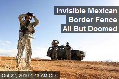 Invisible Mexican Border Fence Looks Doomed