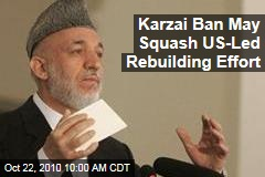 Karzai Ban May Squash US-Led Rebuilding Effort