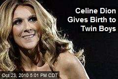 Celine Dion Gives Birth to Twin Boys