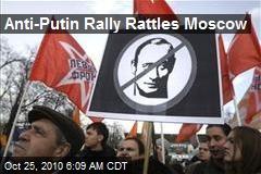 Anti-Putin Rally Rattles Moscow
