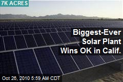 Biggest-Ever Solar Plant Wins OK in Calif.