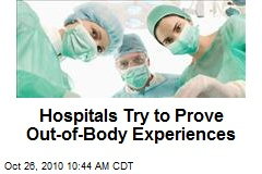 Hospitals Try to Prove Out-of-Body Experiences