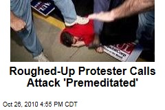 Roughed-Up Protester Calls Attack 'Premeditated'