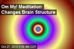 Om My! Meditation Changes Brain Structure