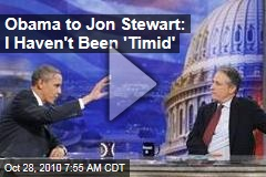 Obama to Jon Stewart: I Haven't Been 'Timid'