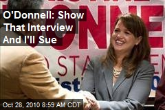 O'Donnell: Show That Interview And I'll Sue