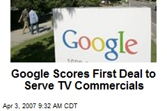 Google Scores First Deal to Serve TV Commercials