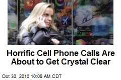 Horrific Cell Phone Calls Are About to Get Crystal Clear