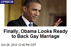 Finally, Obama Looks Ready to Back Gay Marriage
