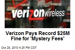 Verizon Pays Record $25M Fine for 'Mystery Fees'