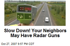 Slow Down! Your Neighbors May Have Radar Guns