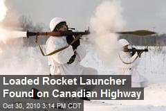 Loaded Rocket Launcher Found on Canadian Highway