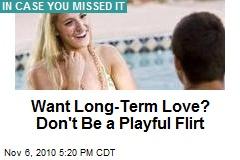 Want Long-Term Love? Don't Be a Playful Flirt