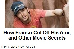 How Franco Cut Off His Arm, and Other Movie Secrets